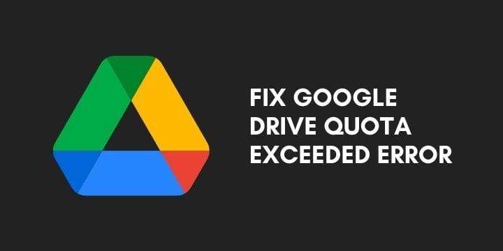 How To Fix Google Drive Quota Exceeded Error [Working Method]