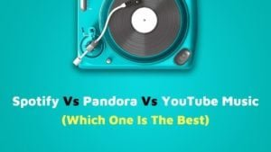 Spotify Vs Pandora Vs YouTube Music