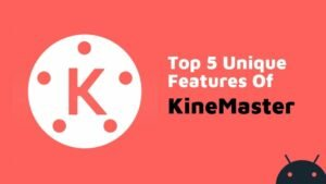 Top 5 Editing Features OF Kinemaster Video Editor